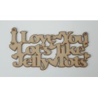I Love you Lot's like Jelly Tots hanging sign (with holes)
